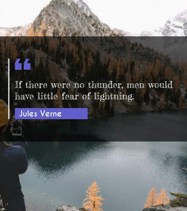 If there were no thunder, men would have little fear of lightning.