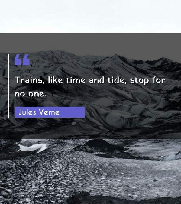 Trains, like time and tide, stop for no one.