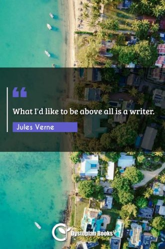 What I'd like to be above all is a writer.