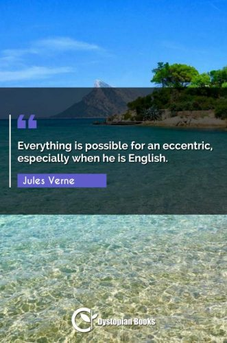 Everything is possible for an eccentric, especially when he is English.