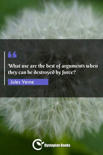 What use are the best of arguments when they can be destroyed by force?