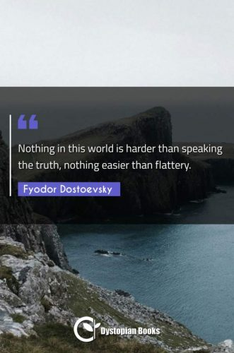 Nothing in this world is harder than speaking the truth, nothing easier than flattery.