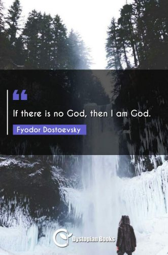If there is no God, then I am God.