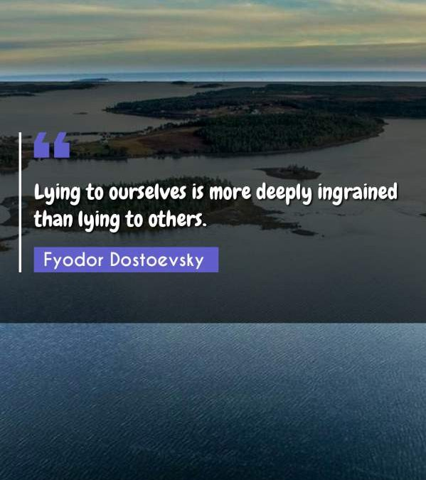 Lying to ourselves is more deeply ingrained than lying to others.