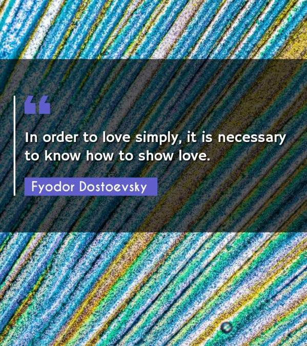 In order to love simply, it is necessary to know how to show love.