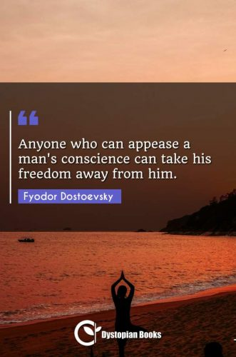 Anyone who can appease a man's conscience can take his freedom away from him.