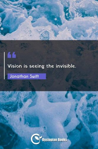 Vision is seeing the invisible.