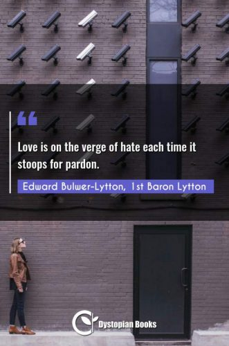 Love is on the verge of hate each time it stoops for pardon.