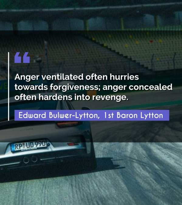 Anger ventilated often hurries towards forgiveness; anger concealed often hardens into revenge.