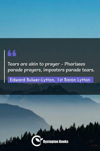 Tears are akin to prayer - Pharisees parade prayers, imposters parade tears.