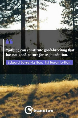 Nothing can constitute good-breeding that has not good-nature for its foundation.