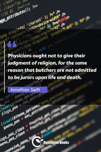 Physicians ought not to give their judgment of religion, for the same reason that butchers are not admitted to be jurors upon life and death.