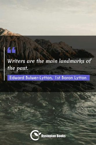 Writers are the main landmarks of the past.