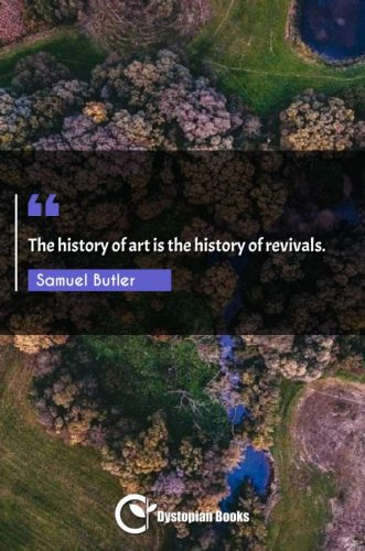 The history of art is the history of revivals.