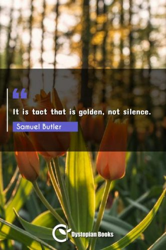 It is tact that is golden, not silence.