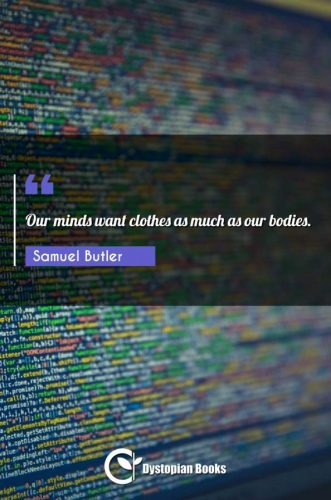 Our minds want clothes as much as our bodies.