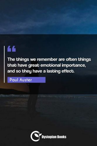The things we remember are often things that have great emotional importance, and so they have a lasting effect.
