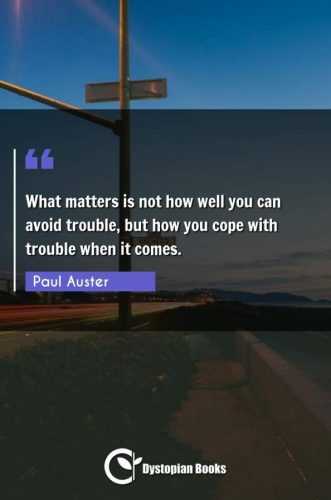 What matters is not how well you can avoid trouble, but how you cope with trouble when it comes.