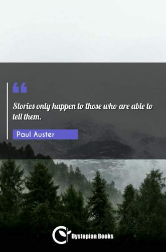 Stories only happen to those who are able to tell them.