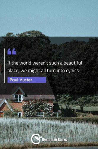 If the world weren't such a beautiful place, we might all turn into cynics