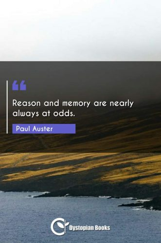 Reason and memory are nearly always at odds.