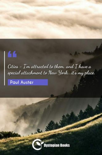 Cities - I'm attracted to them, and I have a special attachment to New York...it's my place.