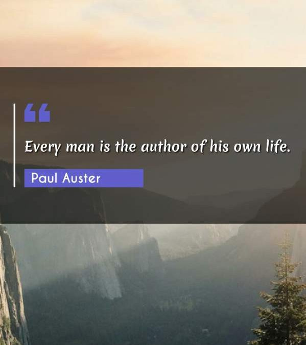 Every man is the author of his own life.