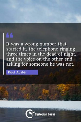 It was a wrong number that started it, the telephone ringing three times in the dead of night, and the voice on the other end asking for someone he was not.