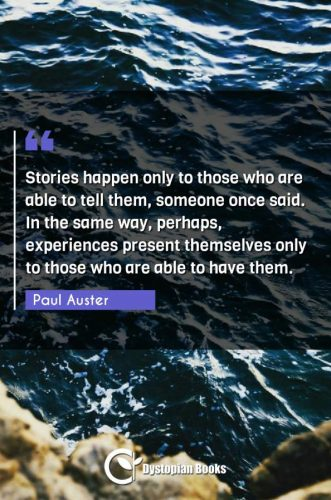 Stories happen only to those who are able to tell them, someone once said. In the same way, perhaps, experiences present themselves only to those who are able to have them.