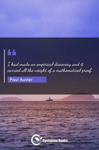 I had made an empirical discovery and it carried all the weight of a mathematical proof.