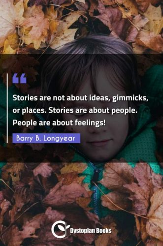 Stories are not about ideas, gimmicks, or places. Stories are about people. People are about feelings!