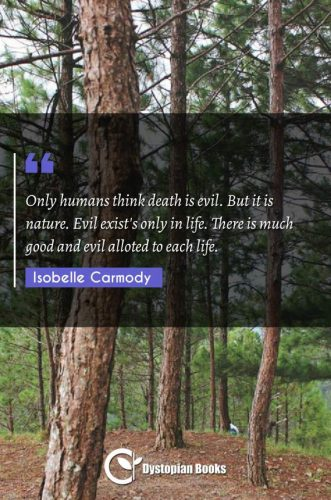 Only humans think death is evil. But it is nature. Evil exist's only in life. There is much good and evil alloted to each life.