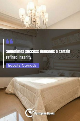 Sometimes success demands a certain refined insanity.