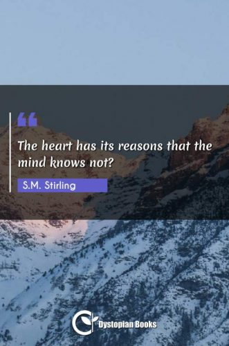 The heart has its reasons that the mind knows not?