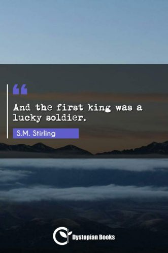 And the first king was a lucky soldier.