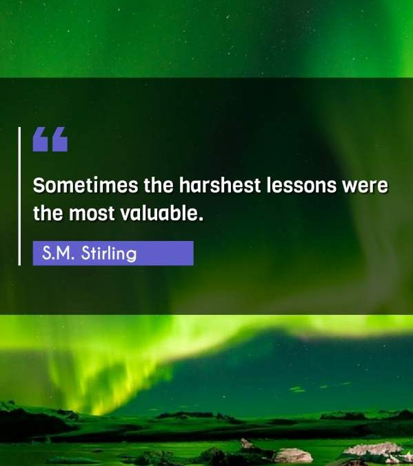 Sometimes the harshest lessons were the most valuable.