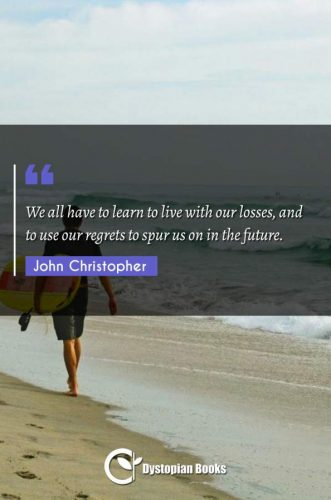 We all have to learn to live with our losses, and to use our regrets to spur us on in the future.