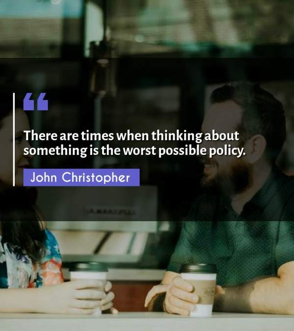 There are times when thinking about something is the worst possible policy.