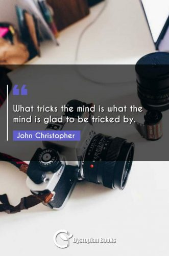 What tricks the mind is what the mind is glad to be tricked by.