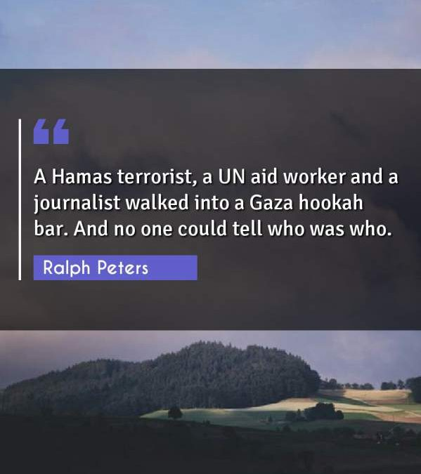 A Hamas terrorist, a UN aid worker and a journalist walked into a Gaza hookah bar. And no one could tell who was who.