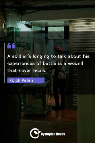 A soldier's longing to talk about his experiences of battle is a wound that never heals.