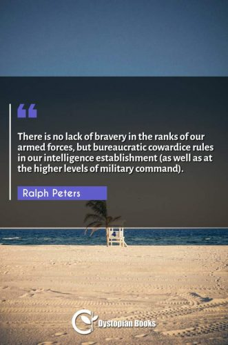 There is no lack of bravery in the ranks of our armed forces, but bureaucratic cowardice rules in our intelligence establishment (as well as at the higher levels of military command).
