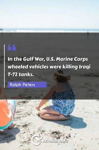 In the Gulf War, U.S. Marine Corps wheeled vehicles were killing Iraqi T-72 tanks.