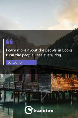 I care more about the people in books than the people I see every day.