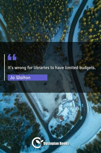 It's wrong for libraries to have limited budgets.