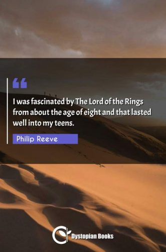I was fascinated by The Lord of the Rings from about the age of eight and that lasted well into my teens.