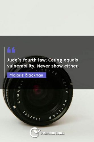 Jude's fourth law: Caring equals vulnerability. Never show either.