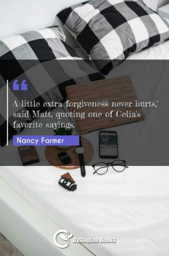 A little extra forgiveness never hurts, said Matt quoting one of Celia's favorite sayings.""