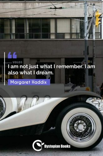 I am not just what I remember. I am also what I dream.
