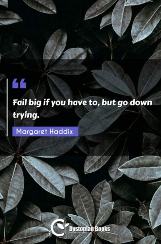 Fail big if you have to, but go down trying.